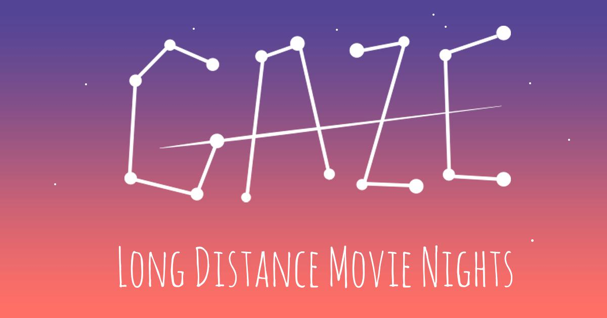 Gaze - Long Distance Movie Night
