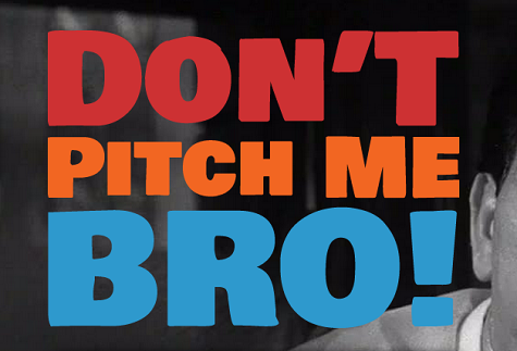 dont pitch me bro